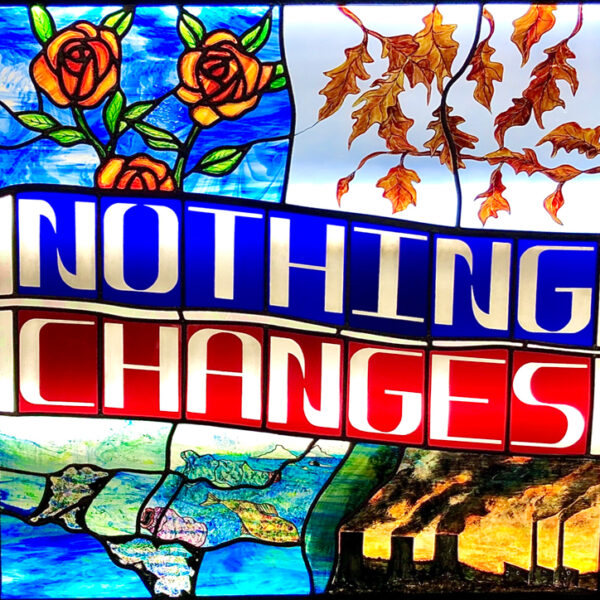 'Nothing Changes' stained glass piece with light panel